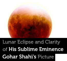 Lunar Eclipse and Clearity of His Holiness Gohar Shahi's Picture