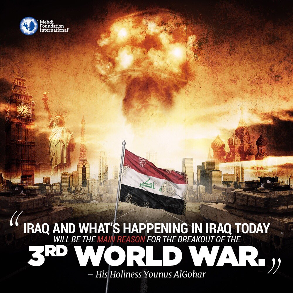 Iraq and what is happening in Iraq will be the main reason for the breakout of the third world war. - His Holiness Younus AlGohar
